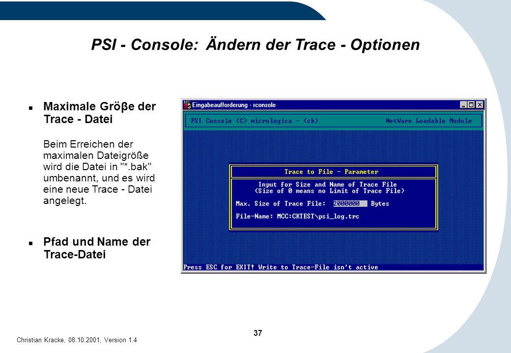 37 Christian Kracke, 08.10.2001, Version 1.4 PSI - Console: Ändern der Trace - Optionen Maximale Gröβe der Trace - Datei Beim Erreichen der maximalen