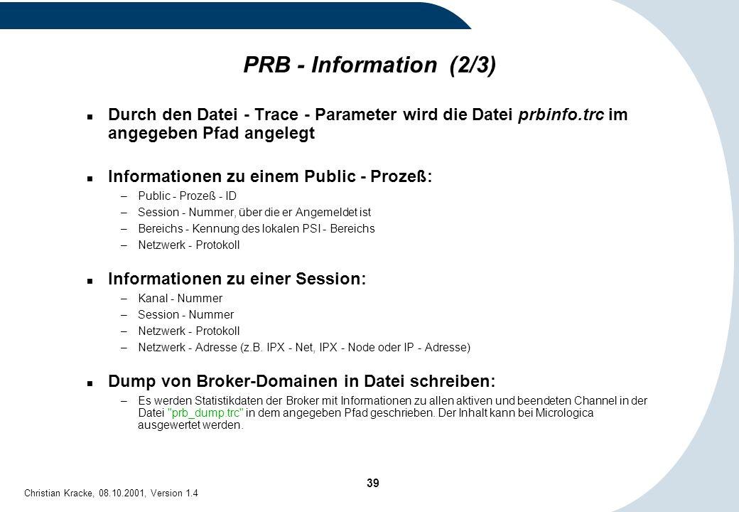 39 Christian Kracke, 08.10.2001, Version 1.4 PRB - Information (2/3) Durch den Datei - Trace - Parameter wird die Datei prbinfo.trc im angegeben Pfad