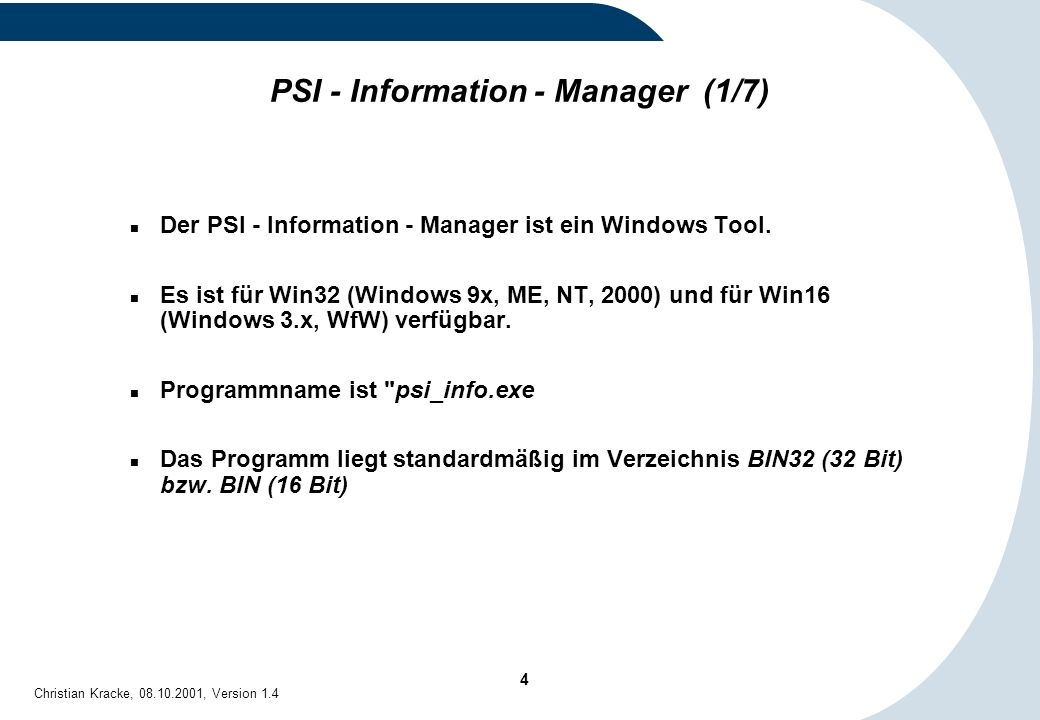 4 Christian Kracke, 08.10.2001, Version 1.4 PSI - Information - Manager (1/7) Der PSI - Information - Manager ist ein Windows Tool. Es ist für Win32 (