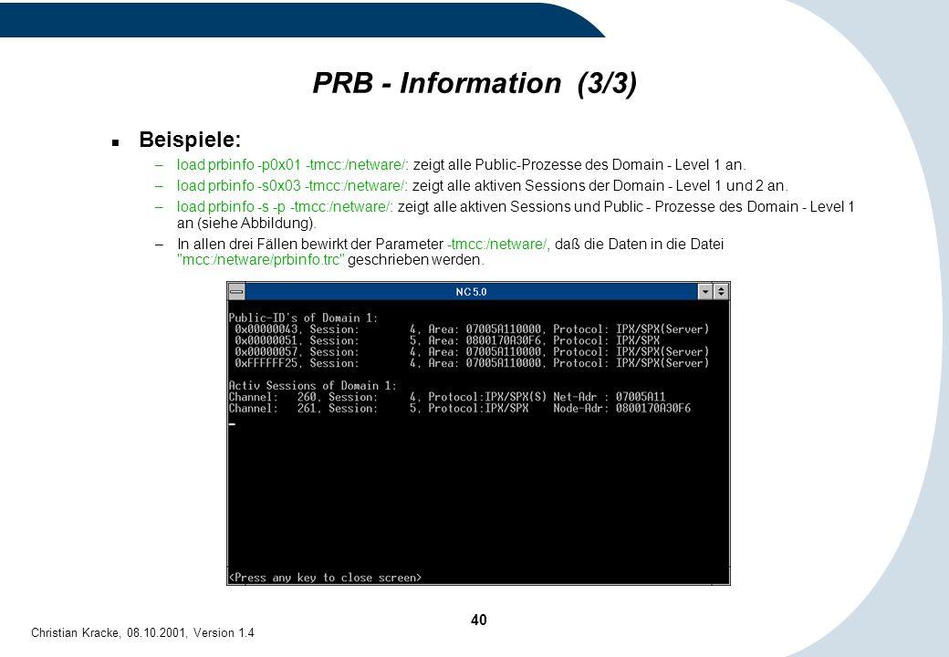 40 Christian Kracke, 08.10.2001, Version 1.4 PRB - Information (3/3) Beispiele: –load prbinfo -p0x01 -tmcc:/netware/: zeigt alle Public-Prozesse des D