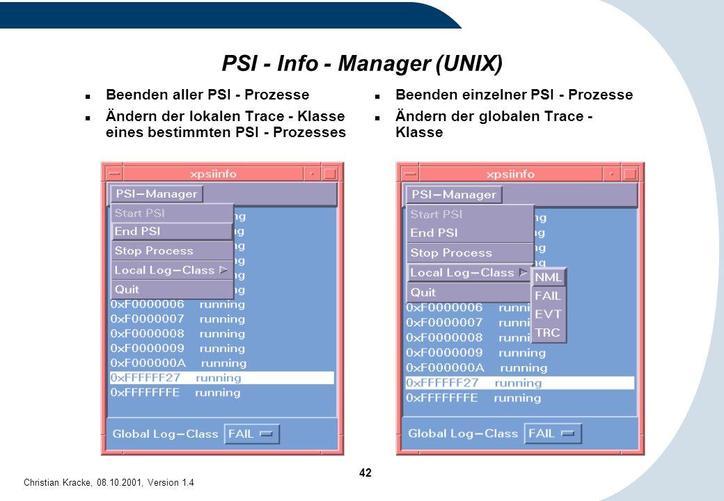 42 Christian Kracke, 08.10.2001, Version 1.4 PSI - Info - Manager (UNIX) Beenden aller PSI - Prozesse Ändern der lokalen Trace - Klasse eines bestimmt