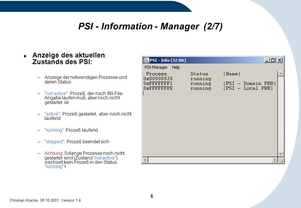 16 Christian Kracke, 08.10.2001, Version 1.4 PSI - Debug - Window: Trace - Klassen PSI - Prozesse können mit einer eigenen lokalen Trace - Klasse arbeiten oder die globale Trace - Klasse benutzen: –NML (0):Nur Meldungen der Trace - Klasse NML werden ausgegeben.