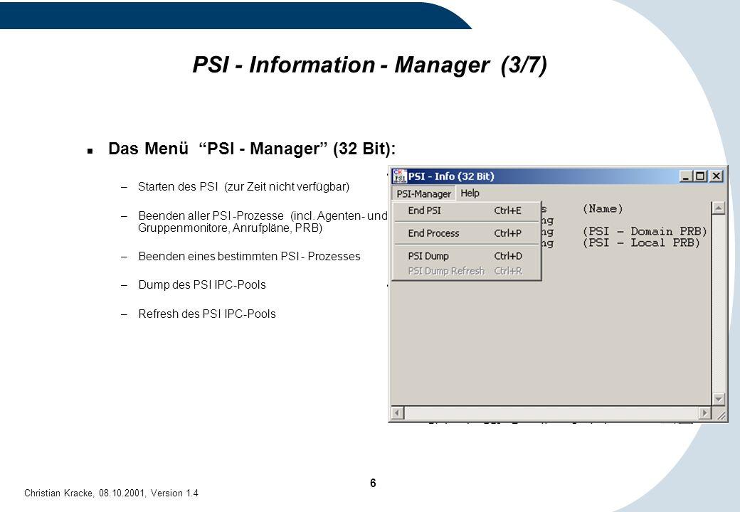7 Christian Kracke, 08.10.2001, Version 1.4 PSI - Information - Manager (4/7) Das Menü PSI - Manager (16 Bit): –Starten des PSI (zur Zeit nicht verfügbar) –Beenden aller PSI -Prozesse (incl.