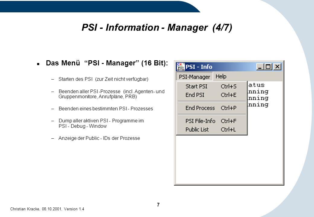 28 Christian Kracke, 08.10.2001, Version 1.4 PSI - Spy - Window: Trace – Optionen (3/4) Put to File : –Event - Trace in Datei schreiben Ausschalten des Datei - Traces Schreiben an das Ende einer Trace-Datei unbegrenzter Größe Schreiben an das Ende einer Trace-Datei begrenzter Größe.