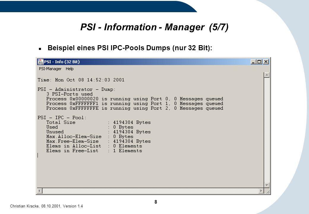 39 Christian Kracke, 08.10.2001, Version 1.4 PRB - Information (2/3) Durch den Datei - Trace - Parameter wird die Datei prbinfo.trc im angegeben Pfad angelegt Informationen zu einem Public - Prozeß: –Public - Prozeß - ID –Session - Nummer, über die er Angemeldet ist –Bereichs - Kennung des lokalen PSI - Bereichs –Netzwerk - Protokoll Informationen zu einer Session: –Kanal - Nummer –Session - Nummer –Netzwerk - Protokoll –Netzwerk - Adresse (z.B.