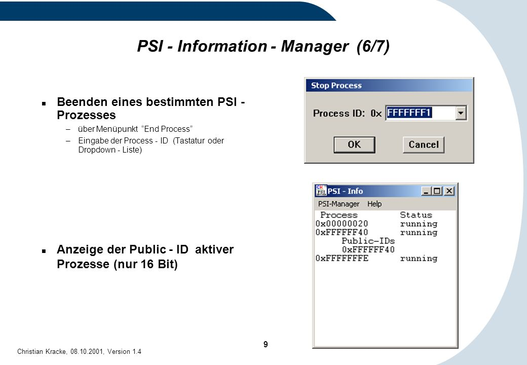 40 Christian Kracke, 08.10.2001, Version 1.4 PRB - Information (3/3) Beispiele: –load prbinfo -p0x01 -tmcc:/netware/: zeigt alle Public-Prozesse des Domain - Level 1 an.
