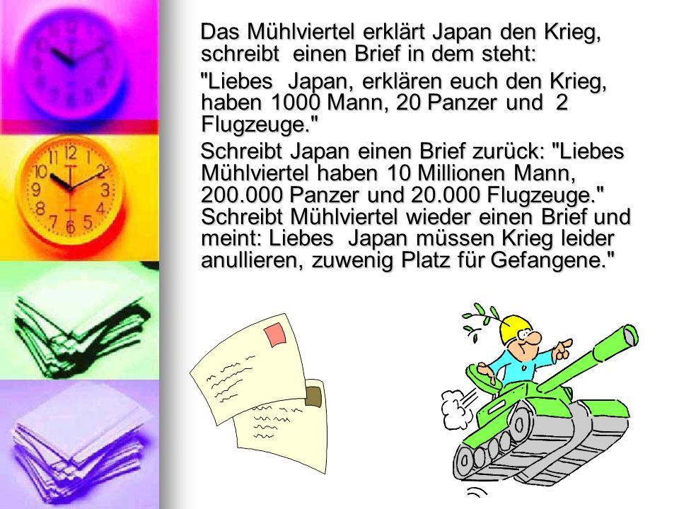 Das Mühlviertel erklärt Japan den Krieg, schreibt einen Brief in dem steht: Das Mühlviertel erklärt Japan den Krieg, schreibt einen Brief in dem steht