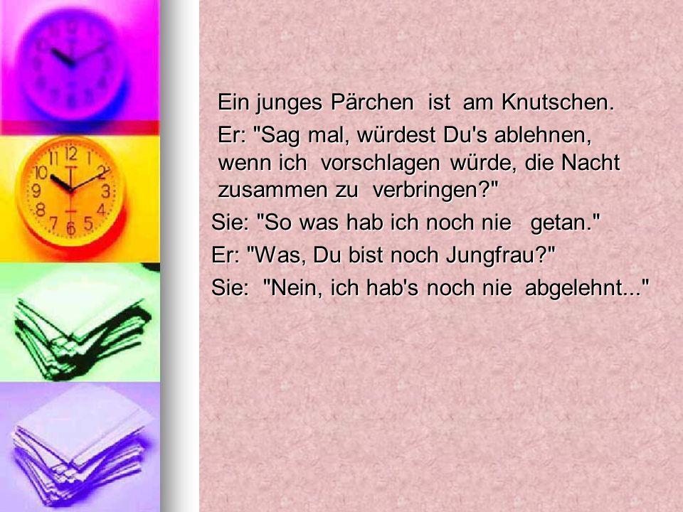 Ein junges Pärchen ist am Knutschen. Ein junges Pärchen ist am Knutschen. Er:
