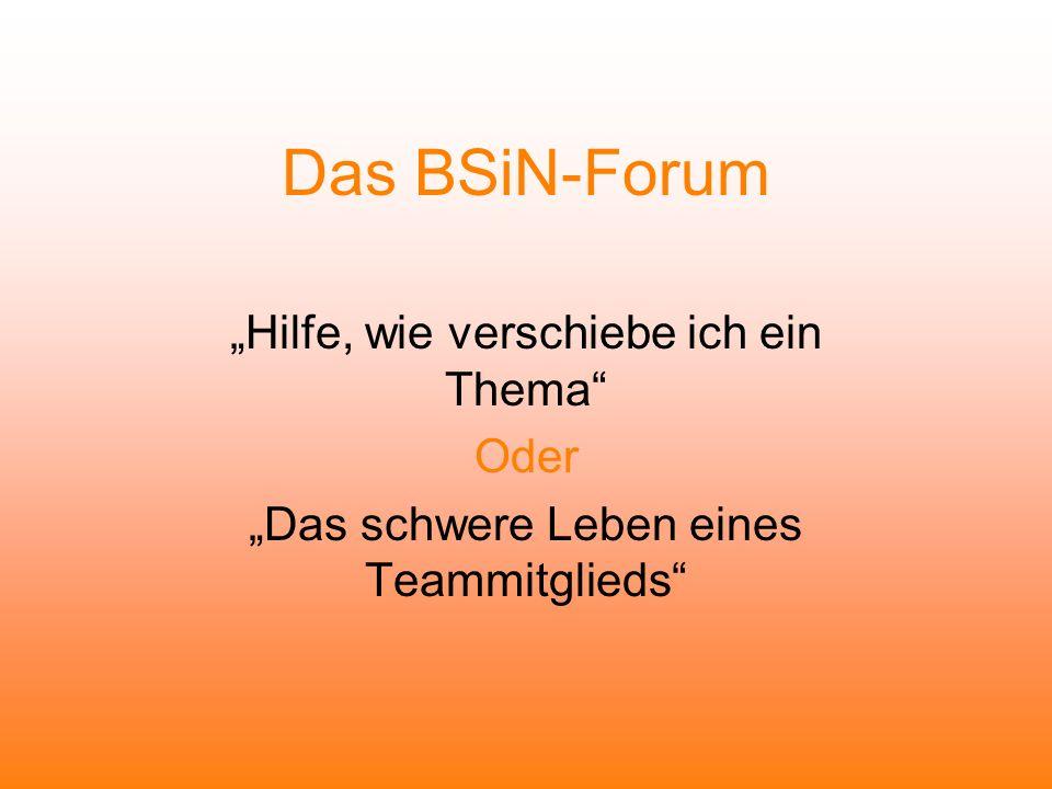 Das BSiN-Forum Hilfe, wie verschiebe ich ein Thema Oder Das schwere Leben eines Teammitglieds
