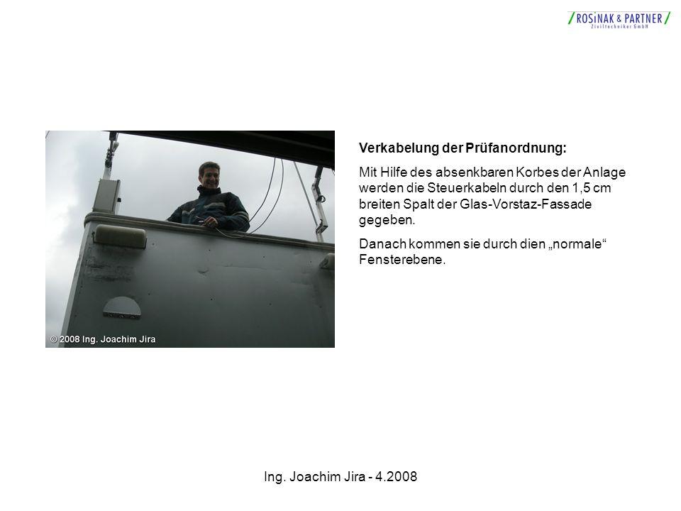 Ing. Joachim Jira - 4.2008 Verkabelung der Prüfanordnung: Mit Hilfe des absenkbaren Korbes der Anlage werden die Steuerkabeln durch den 1,5 cm breiten