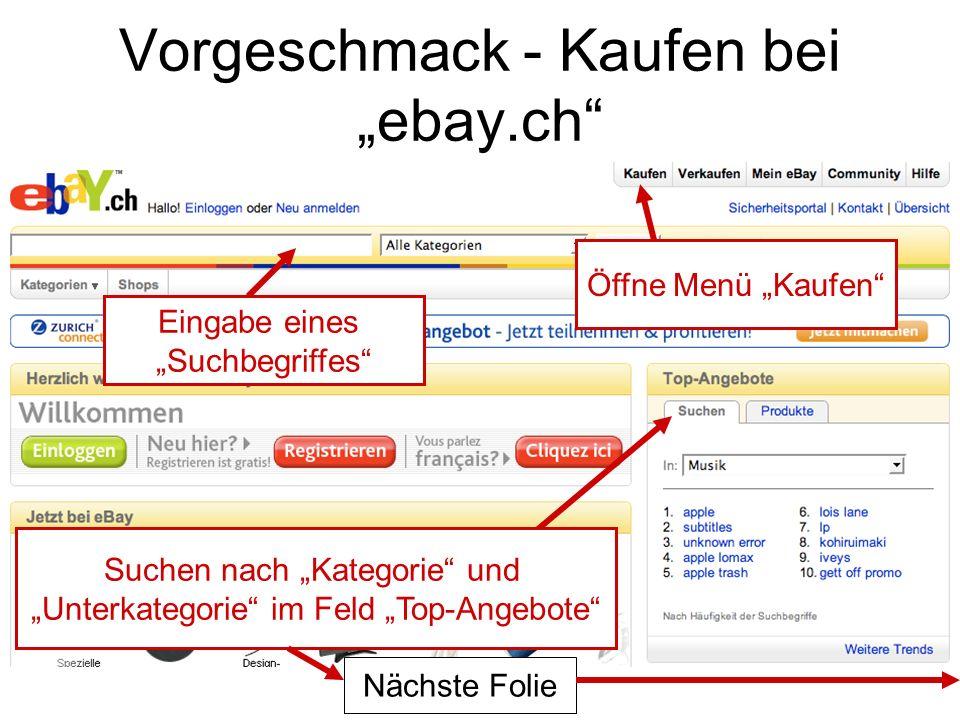 Vorgeschmack - Kaufen bei ebay.ch Eingabe eines Suchbegriffes Öffne Menü Kaufen Suchen nach Kategorie und Unterkategorie im Feld Top-Angebote Nächste Folie