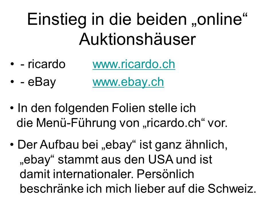 Einstieg in die beiden online Auktionshäuser - ricardowww.ricardo.chwww.ricardo.ch - eBaywww.ebay.chwww.ebay.ch In den folgenden Folien stelle ich die Menü-Führung von ricardo.ch vor.