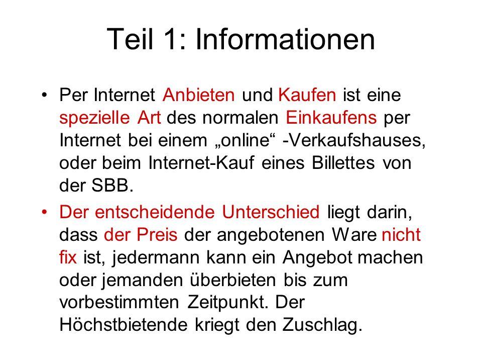 Teil 1: Informationen Per Internet Anbieten und Kaufen ist eine spezielle Art des normalen Einkaufens per Internet bei einem online -Verkaufshauses, oder beim Internet-Kauf eines Billettes von der SBB.