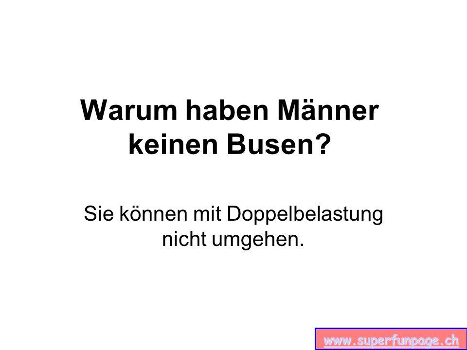 www.superfunpage.ch Warum haben Männer keinen Busen? Sie können mit Doppelbelastung nicht umgehen.