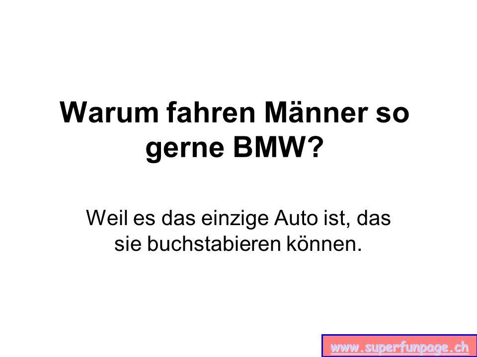 www.superfunpage.ch Warum fahren Männer so gerne BMW.