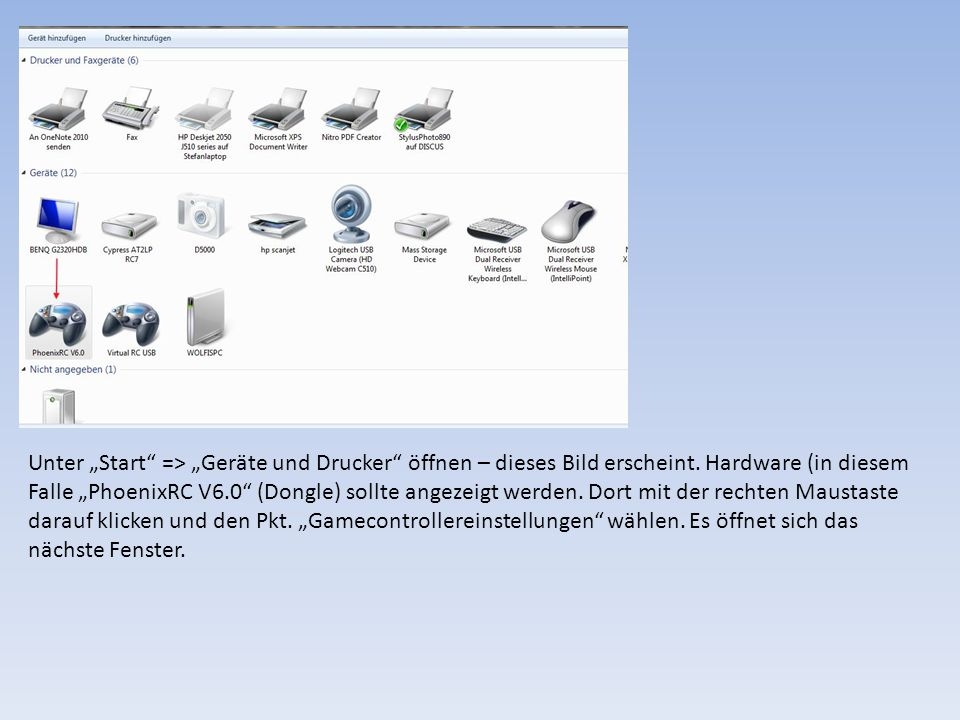 Unter Start => Geräte und Drucker öffnen – dieses Bild erscheint. Hardware (in diesem Falle PhoenixRC V6.0 (Dongle) sollte angezeigt werden. Dort mit