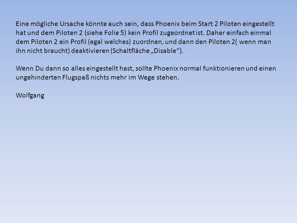 Eine mögliche Ursache könnte auch sein, dass Phoenix beim Start 2 Piloten eingestellt hat und dem Piloten 2 (siehe Folie 5) kein Profil zugeordnet ist