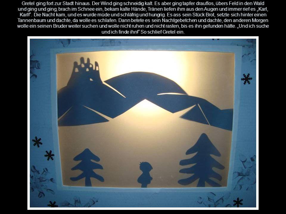 Gretel ging fort zur Stadt hinaus. Der Wind ging schneidig kalt. Es aber ging tapfer drauflos, übers Feld in den Wald und ging und ging, brach im Schn