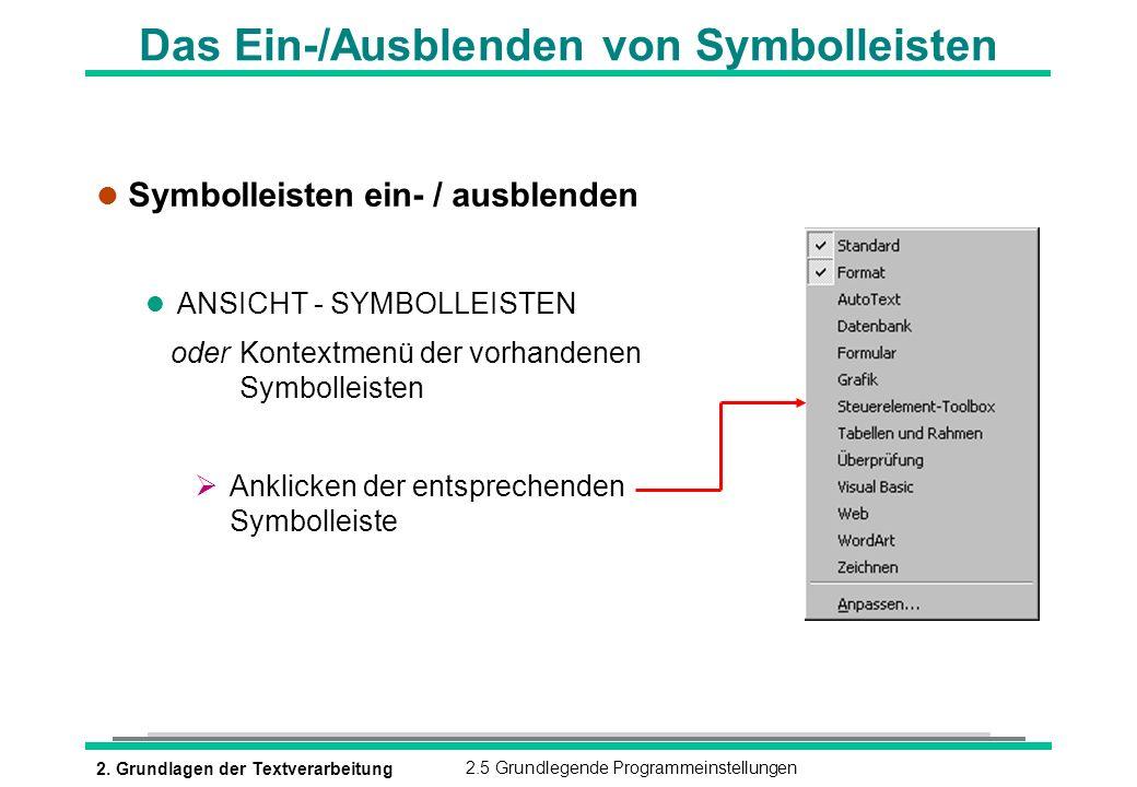 2. Grundlagen der Textverarbeitung2.5 Grundlegende Programmeinstellungen Das Ein-/Ausblenden von Symbolleisten l Symbolleisten ein- / ausblenden l ANS