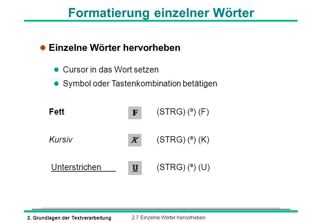 2. Grundlagen der Textverarbeitung2.7 Einzelne Wörter hervorheben Formatierung einzelner Wörter l Einzelne Wörter hervorheben l Cursor in das Wort set