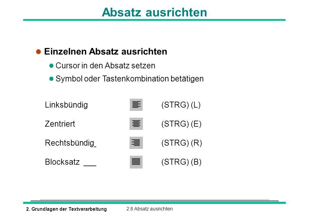 2. Grundlagen der Textverarbeitung2.8 Absatz ausrichten Absatz ausrichten Linksbündig(STRG) (L) Zentriert(STRG) (E) Rechtsbündig(STRG) (R) Blocksatz(S
