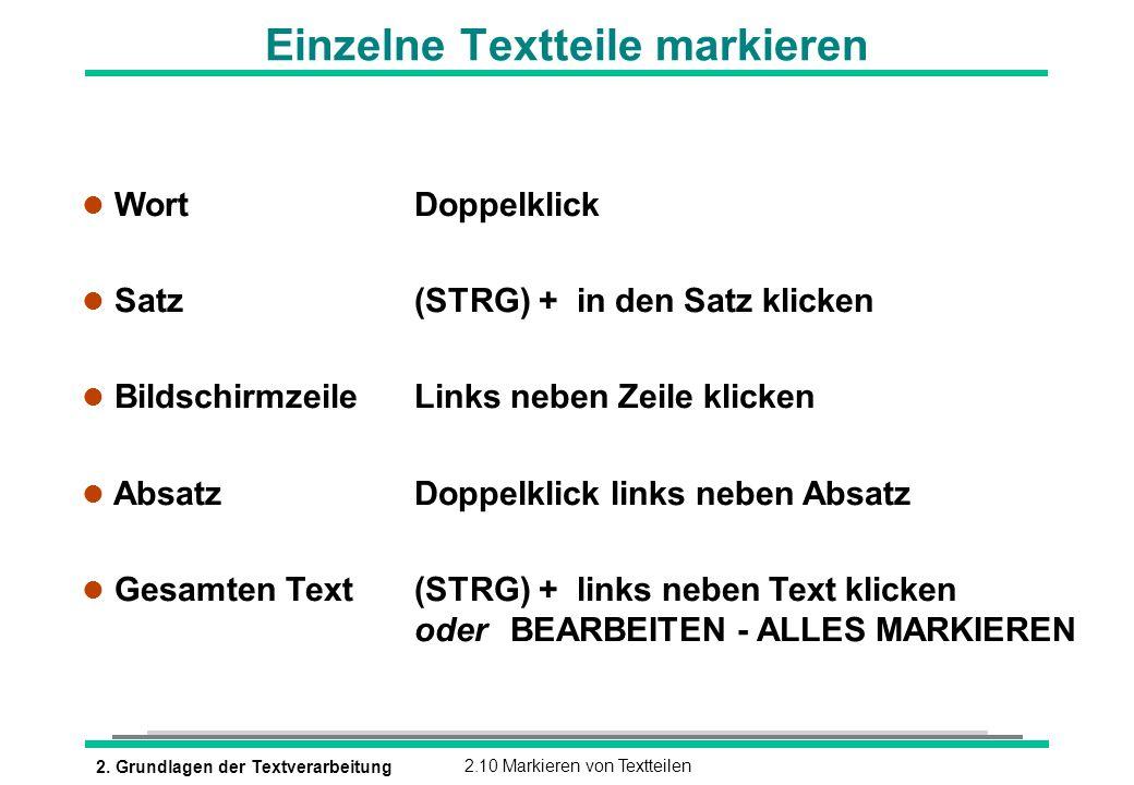 2. Grundlagen der Textverarbeitung2.10 Markieren von Textteilen Einzelne Textteile markieren l Wort Doppelklick Satz (STRG) + in den Satz klicken l Bi