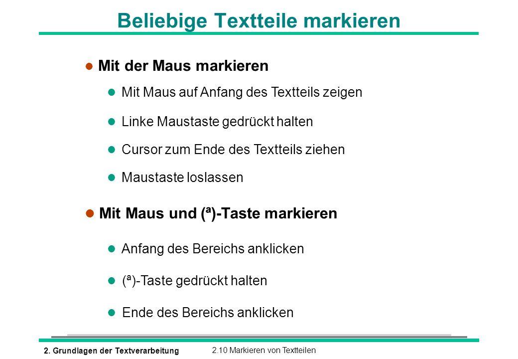 2. Grundlagen der Textverarbeitung2.10 Markieren von Textteilen Beliebige Textteile markieren l Mit der Maus markieren l Mit Maus auf Anfang des Textt