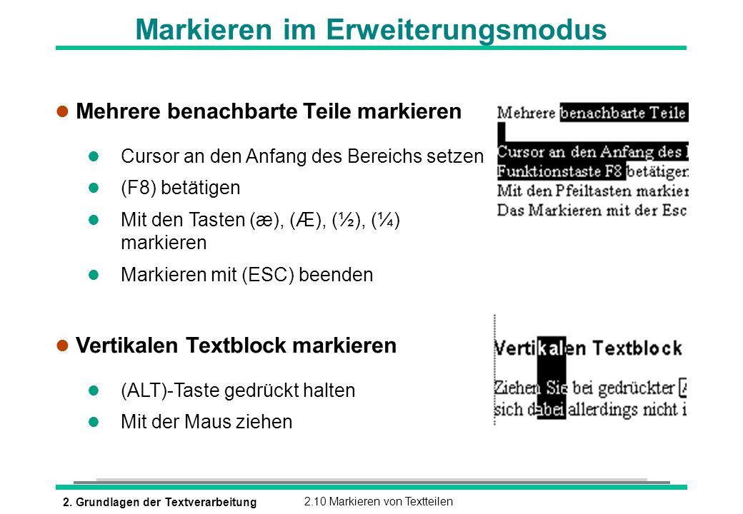 2. Grundlagen der Textverarbeitung2.10 Markieren von Textteilen Markieren im Erweiterungsmodus l Mehrere benachbarte Teile markieren l Cursor an den A