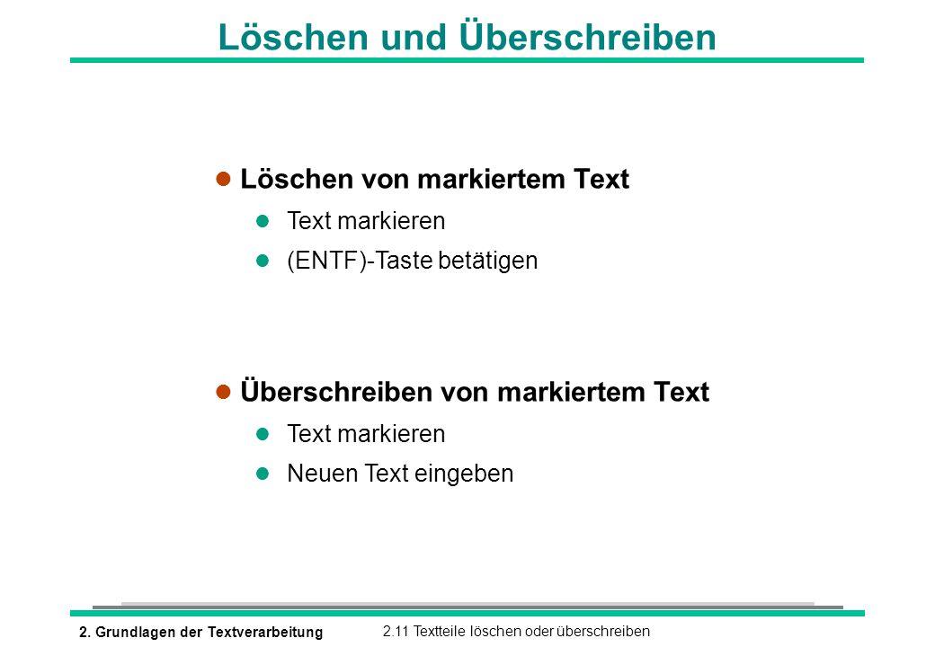 2. Grundlagen der Textverarbeitung2.11 Textteile löschen oder überschreiben Löschen und Überschreiben l Löschen von markiertem Text l Text markieren (