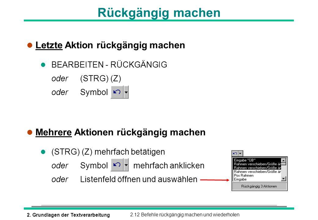2. Grundlagen der Textverarbeitung2.12 Befehle rückgängig machen und wiederholen Rückgängig machen l Letzte Aktion rückgängig machen l BEARBEITEN - RÜ