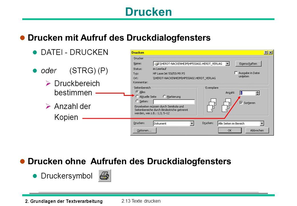 2. Grundlagen der Textverarbeitung2.13 Texte drucken Drucken l Drucken mit Aufruf des Druckdialogfensters l DATEI - DRUCKEN oder (STRG) (P) Druckberei