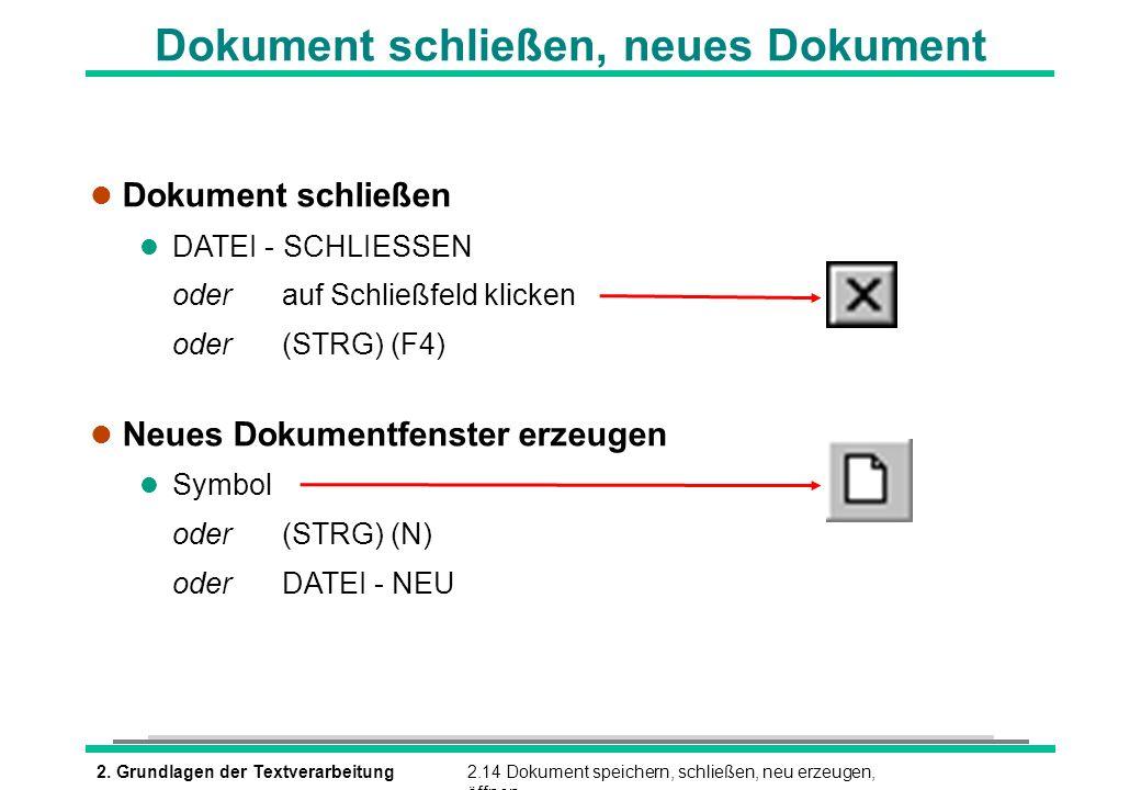 2. Grundlagen der Textverarbeitung2.14 Dokument speichern, schließen, neu erzeugen, öffnen Dokument schließen, neues Dokument l Dokument schließen l D