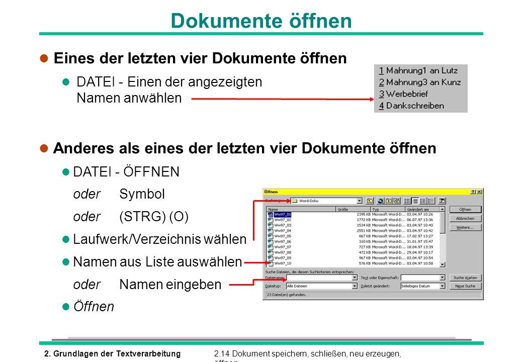 2. Grundlagen der Textverarbeitung2.14 Dokument speichern, schließen, neu erzeugen, öffnen Dokumente öffnen l Eines der letzten vier Dokumente öffnen