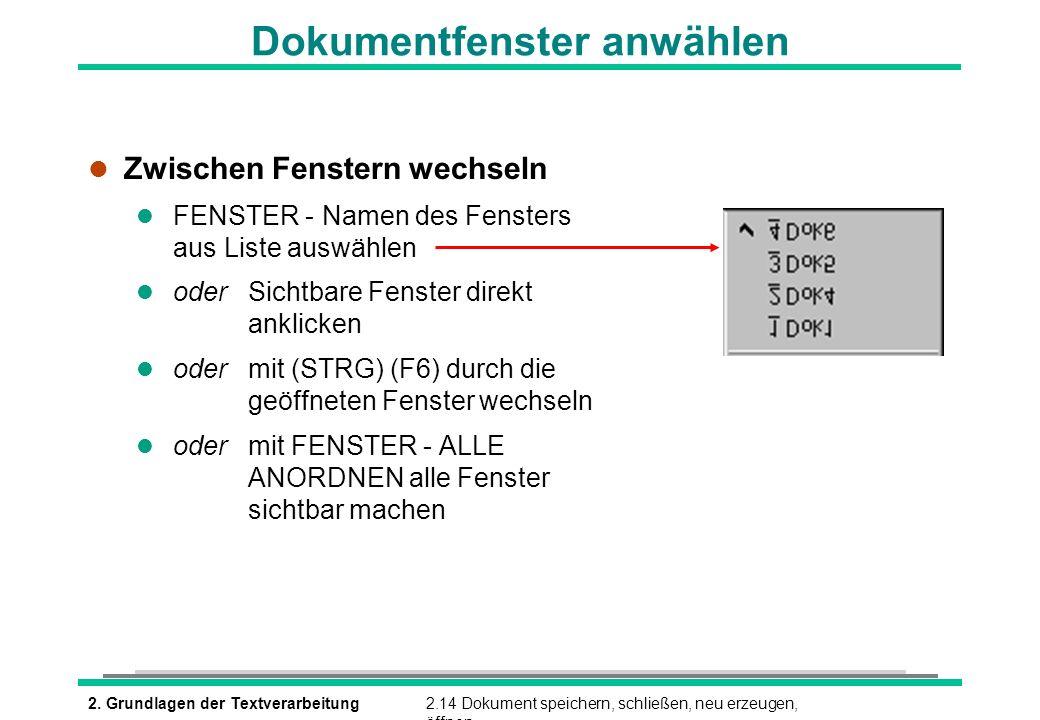2. Grundlagen der Textverarbeitung2.14 Dokument speichern, schließen, neu erzeugen, öffnen Dokumentfenster anwählen l Zwischen Fenstern wechseln l FEN