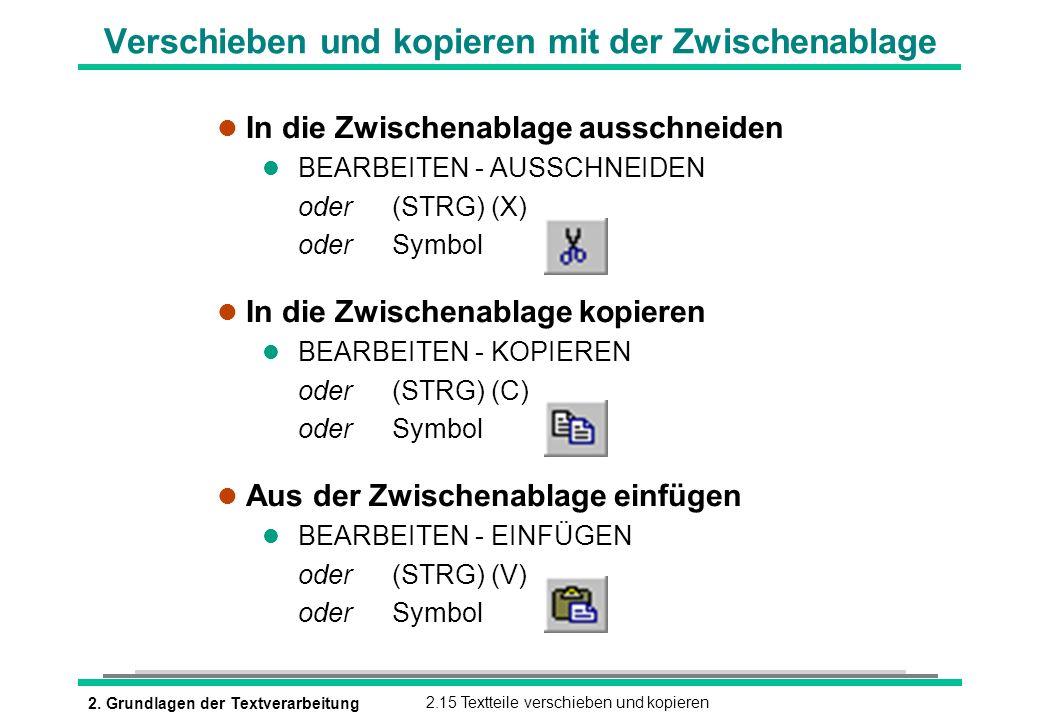 2. Grundlagen der Textverarbeitung2.15 Textteile verschieben und kopieren Verschieben und kopieren mit der Zwischenablage l In die Zwischenablage auss