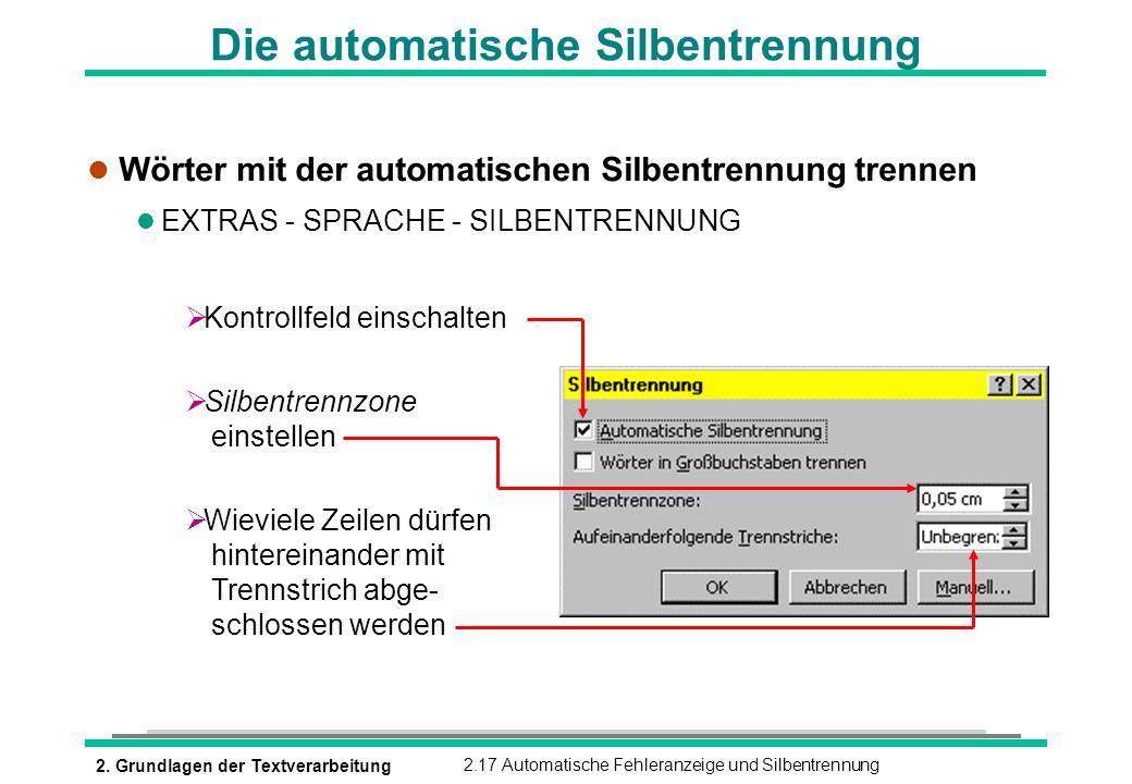 2. Grundlagen der Textverarbeitung2.17 Automatische Fehleranzeige und Silbentrennung Die automatische Silbentrennung l Wörter mit der automatischen Si