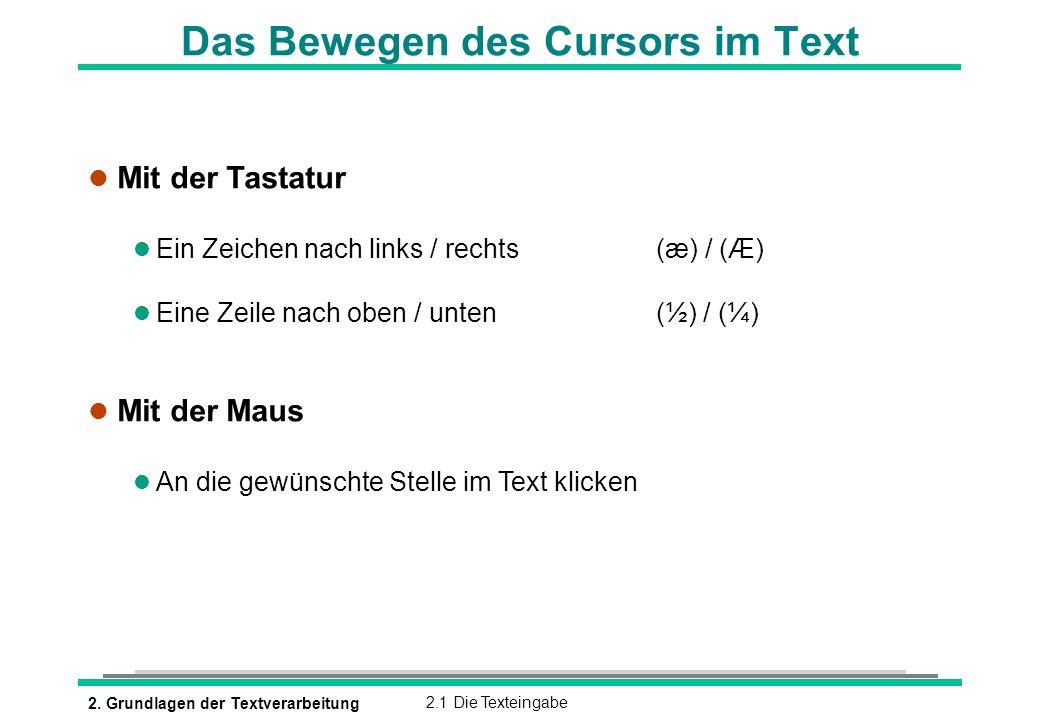 2. Grundlagen der Textverarbeitung2.1 Die Texteingabe Das Bewegen des Cursors im Text l Mit der Tastatur Ein Zeichen nach links / rechts (æ) / (Æ) Ein