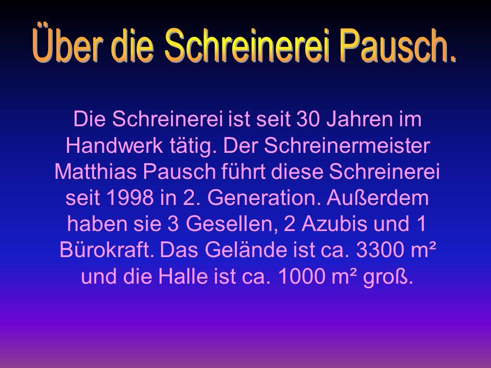 Die Schreinerei ist seit 30 Jahren im Handwerk tätig. Der Schreinermeister Matthias Pausch führt diese Schreinerei seit 1998 in 2. Generation. Außerde