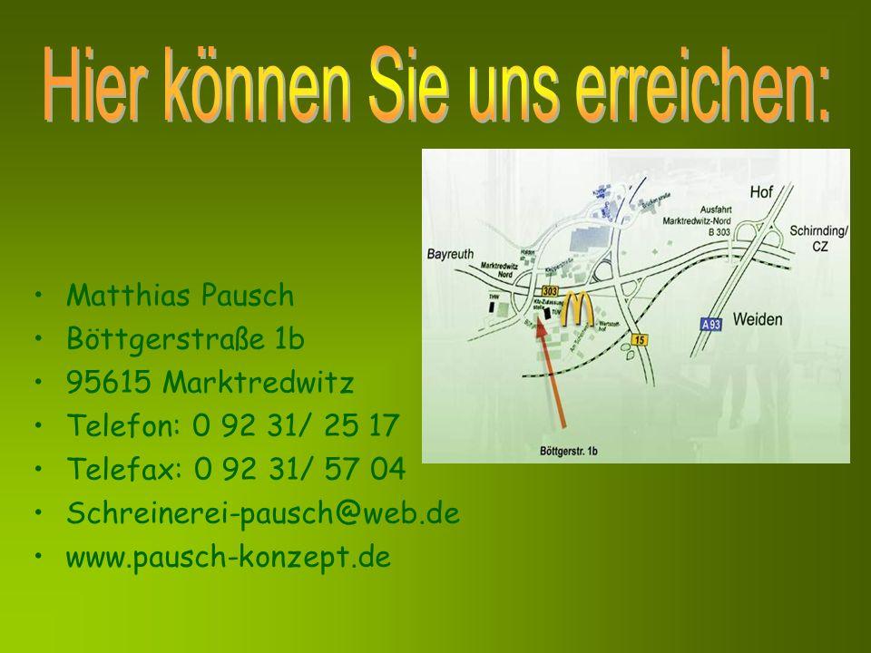 Matthias Pausch Böttgerstraße 1b 95615 Marktredwitz Telefon: 0 92 31/ 25 17 Telefax: 0 92 31/ 57 04 Schreinerei-pausch@web.de www.pausch-konzept.de
