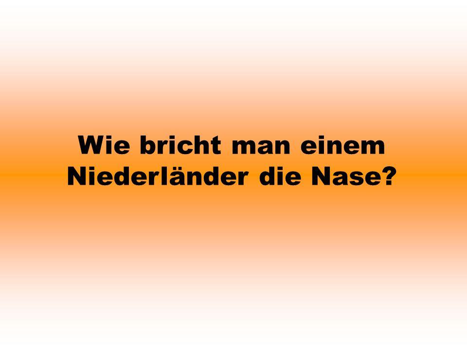Warum haben die Holländer so lange Ohren.