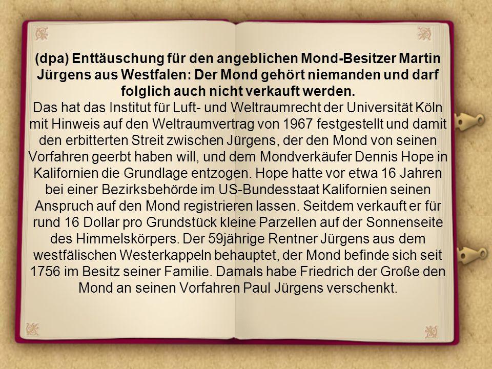 (dpa) Enttäuschung für den angeblichen Mond-Besitzer Martin Jürgens aus Westfalen: Der Mond gehört niemanden und darf folglich auch nicht verkauft wer