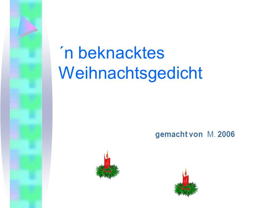 ´n beknacktes Weihnachtsgedicht gemacht von M. 2006