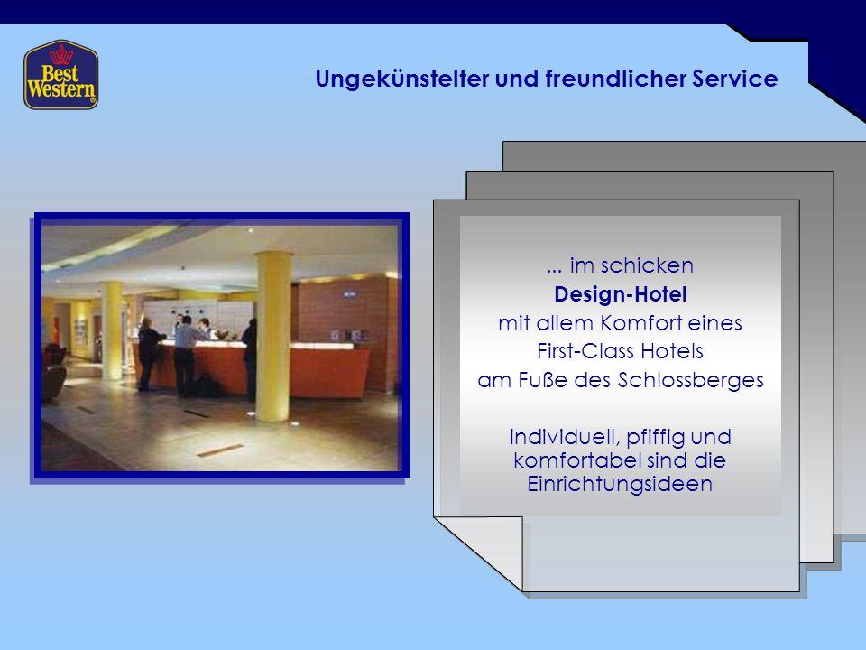 Ungekünstelter und freundlicher Service... im schicken Design-Hotel mit allem Komfort eines First-Class Hotels am Fuße des Schlossberges individuell,