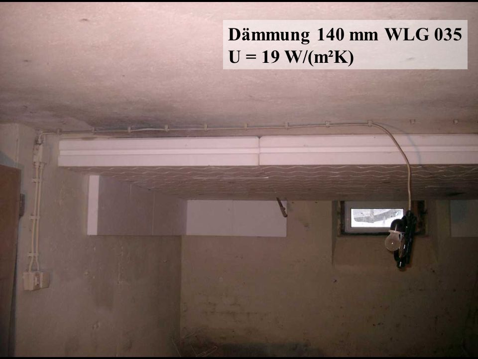 Dämmung 140 mm WLG 035 U = 19 W/(m²K)
