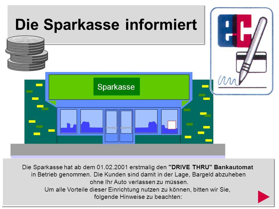 Die Sparkasse informiert Die Sparkasse hat ab dem 01.02.2001 erstmalig den DRIVE THRU Bankautomat in Betrieb genommen.
