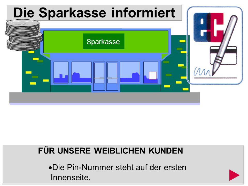 Die Sparkasse informiert FÜR UNSERE WEIBLICHEN KUNDEN Die Pin-Nummer steht auf der ersten Innenseite.