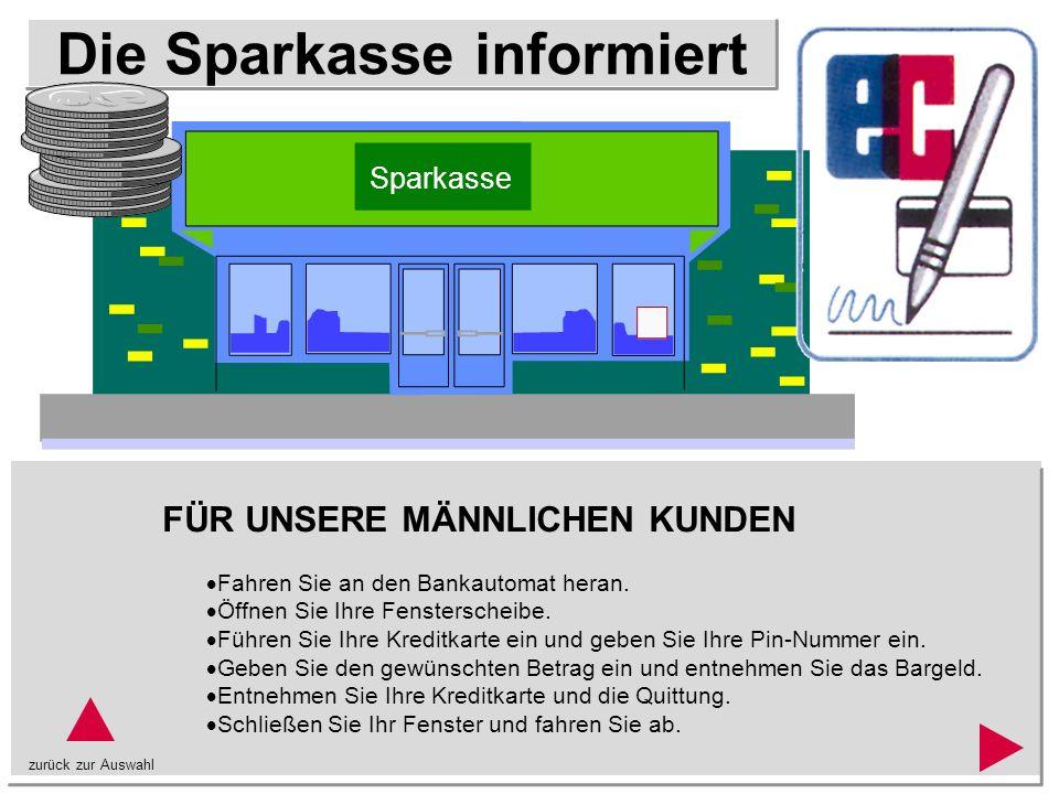 Die Sparkasse informiert FÜR UNSERE WEIBLICHEN KUNDEN Fahren Sie an den Bankautomaten heran.