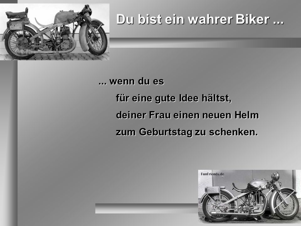 Du bist ein wahrer Biker...... wenn du es für eine gute Idee hältst, deiner Frau einen neuen Helm zum Geburtstag zu schenken.