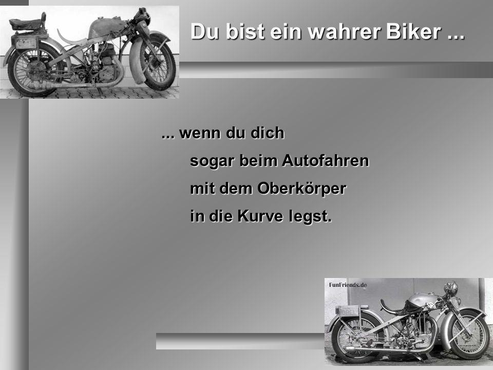Du bist ein wahrer Biker...... wenn du dich sogar beim Autofahren mit dem Oberkörper in die Kurve legst.