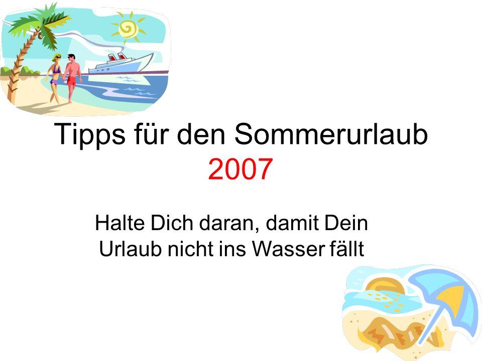 Tipps für den Sommerurlaub 2007 Halte Dich daran, damit Dein Urlaub nicht ins Wasser fällt